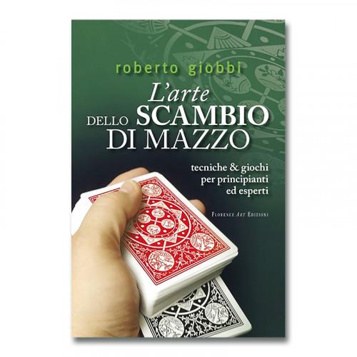 Roberto Giobbi - L'arte dello scambio di mazzo